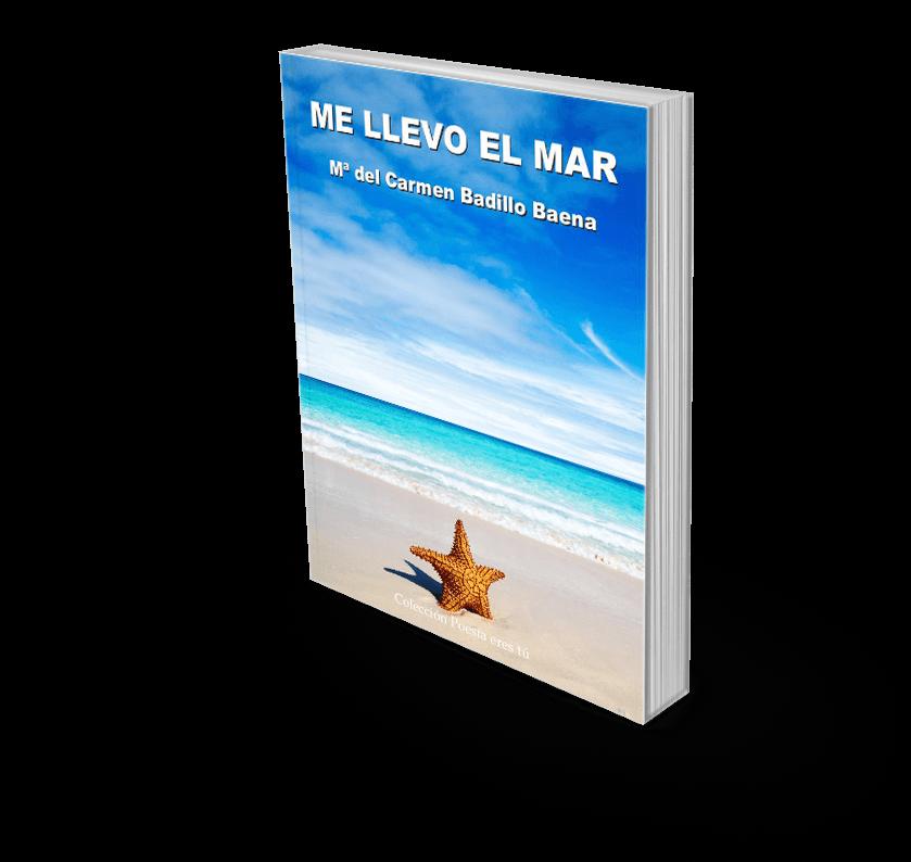 """Me llevo el mar Reseña de Jose Luis Pérez Fuente: """"Me llevo el mar"""" de Mª Carmen Badillo Baena book5Mellevoelmar"""