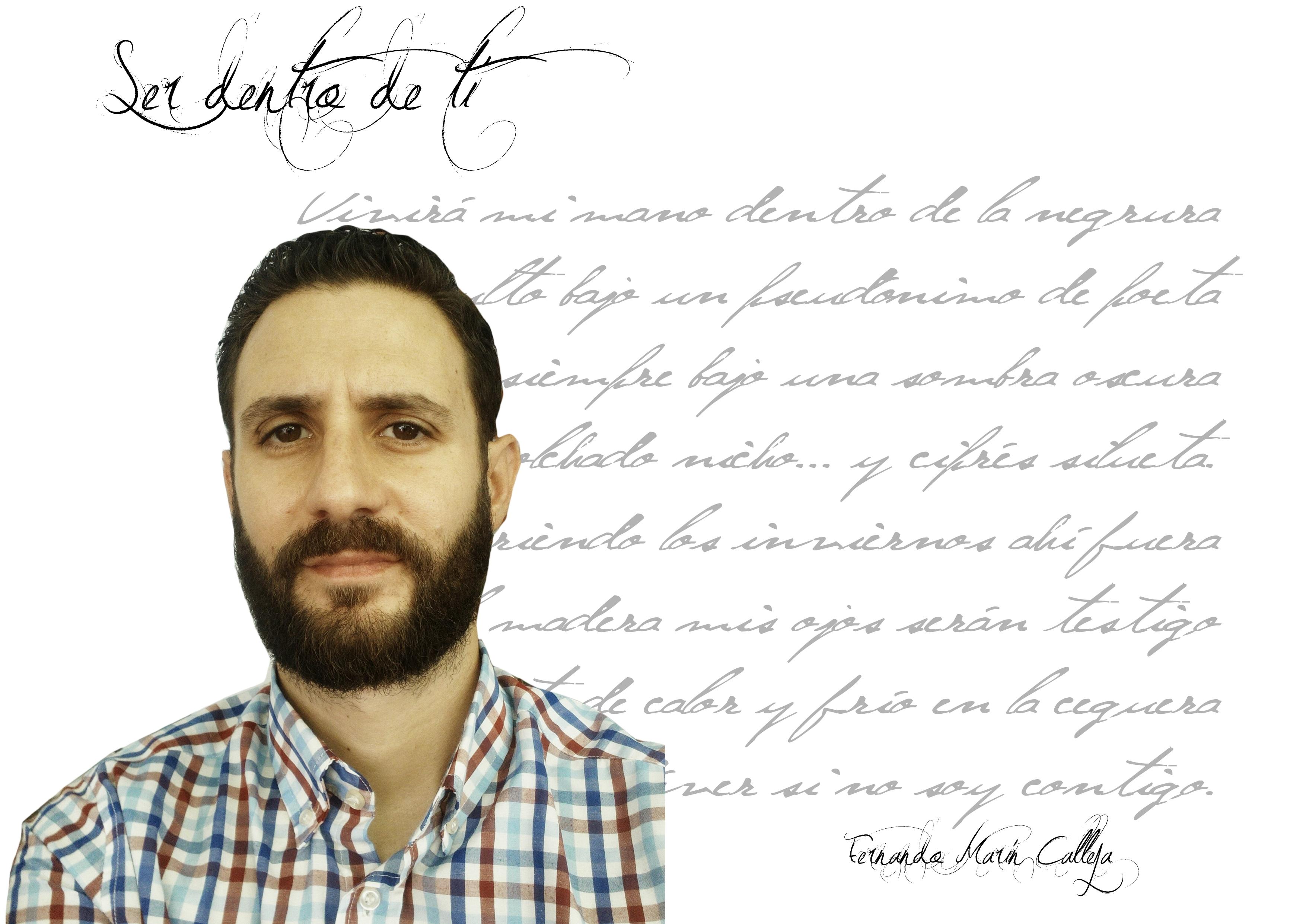 """Fernando Marín Calleja ser dentro de ti Fernando Marín Calleja: """"A través de la búsqueda de la rima y la métrica considero que mis poemas adquieren más calidad, profundidad y complejidad"""" FichaAutorSerdentrodeti"""