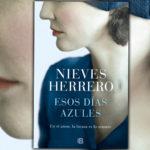 nieves herrero - Esos d  as azules Nieves Herrero 150x150 - Falta de rigor histórico en ESOS DÍAS AZULES de Nieves Herrero