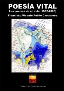 Poesía Vital Francisco Vicente Pulido Carcaboso