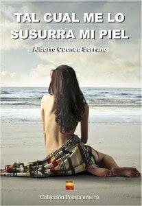 TAL CUAL ME LO SUSURRA MI PIEL de Alberto Cuenca Serrano
