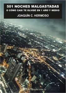 JOAQUÍN C. HERMOSO 501 NOCHES MALGASTADAS O CÓMO CASI TE OLVIDÉ EN 1 AÑO Y MEDIO.