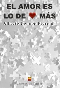 El amor es lo de más de Alberto Cuenca Serrano el amor es lo de mÁs - Portadaelamoreslodemas 206x300 - EL AMOR ES LO DE MÁS. ALBERTO CUENCA SERRANO