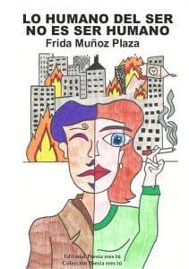 Lo humano del ser es no ser humano Frida Muñoz Plaza