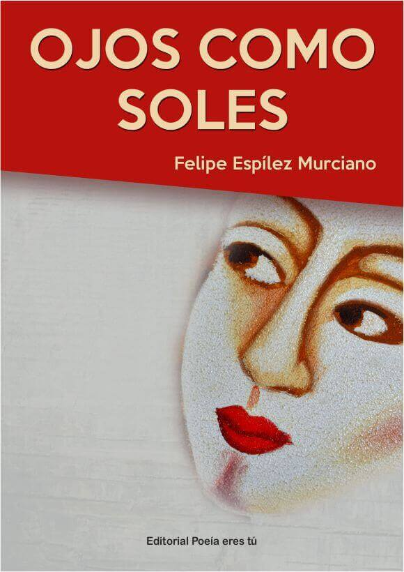 Ojos como soles Felipe Espilez Murciano