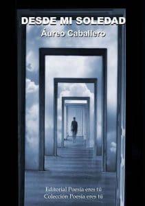 Desde mi soledad de Áureo Caballero desde mi soledad - PortadaDesdemisoledad 211x300 - DESDE MI SOLEDAD. ÁUREO CABALLERO SEVILLANO