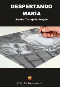 Despertando María Sandra Tortajada Aragón DESPERTANDO MARÍA. SANDRA TORTAJADA ARAGÓN