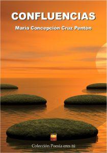 MARÍA CONCEPCIÓN CRUZ PENTÓN acaba de publicare un libro de poesía: CONFLUENCIAS con la Editorial Poesía eres tú.