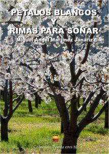 PÉTALOS BLANCOS Y RIMAS PARA SOÑAR - MIGUEL ANGEL MARTÍNEZ JANÁRIZ