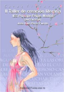 Carpe Litteram. II Taller de creación literaria. IES Príncipe Felipe Madrid. Antología. José Luis Pérez Fuente