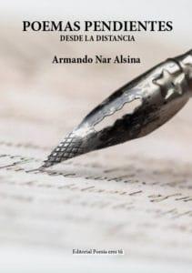 POEMAS PENDIENTES: DESDE LA DISTANCIA. ARMANDO NAR ALSINA